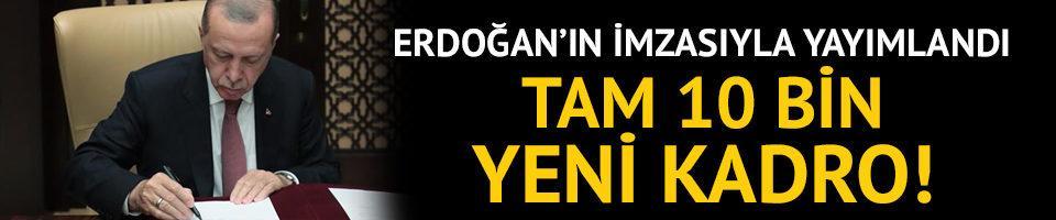 Erdoğan onayladı! Tam 10 bin yeni kadro!