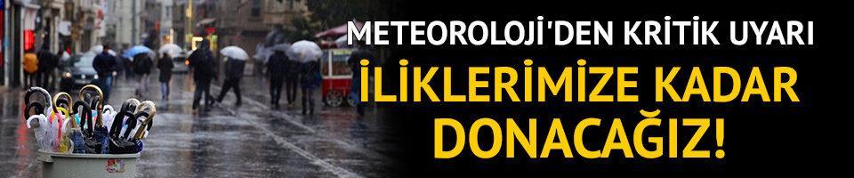 Meteoroloji'den kritik uyarı! İliklerimize kadar donacağız!