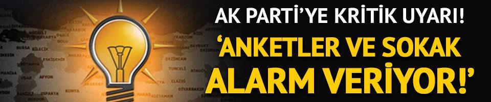 AK Parti'ye uyarı: Anketler ve sokak alarm veriyor!