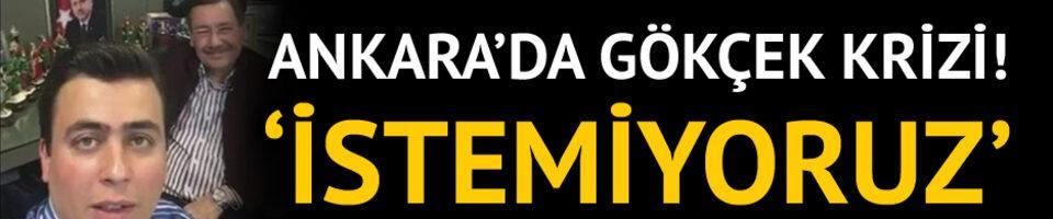 Ankara'da Gökçek krizi: İstemiyoruz!
