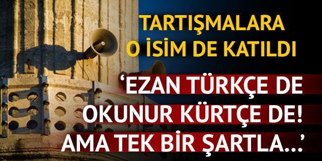 'Ezan Türkçe okunur, Kürtçe de! Ama tek bir şartla…'