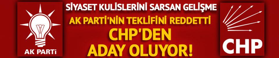 AK Parti'yi reddetti CHP'den aday olacak!