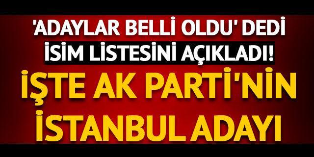 AK Parti'nin İstanbul'daki adayları belli oldu!