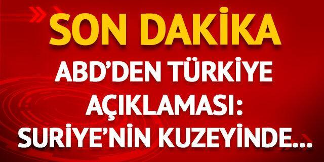 ABD'den flaş Türkiye açıklaması: Suriye'nin kuzeyinde...