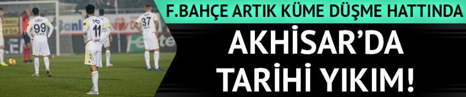 F.Bahçe Akhisar'da yıkıldı! Küme düşme hattındalar
