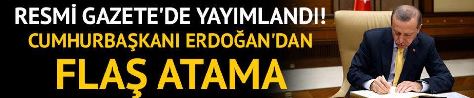 Resmi Gazete'de yayımlandı! Erdoğan'dan flaş atama