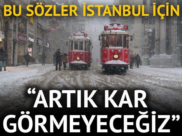 Bu sözler İstanbul için: Artık kar görmeyeceğiz!