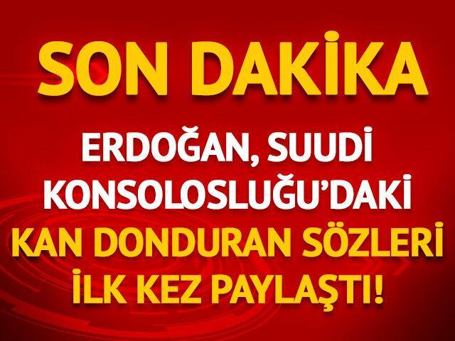 Erdoğan, Suudi Konsolosluğu'ndaki kan donduran sözleri ilk kez paylaştı
