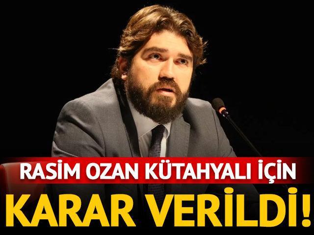 Rasim Ozan Kütahyalı için karar verildi!
