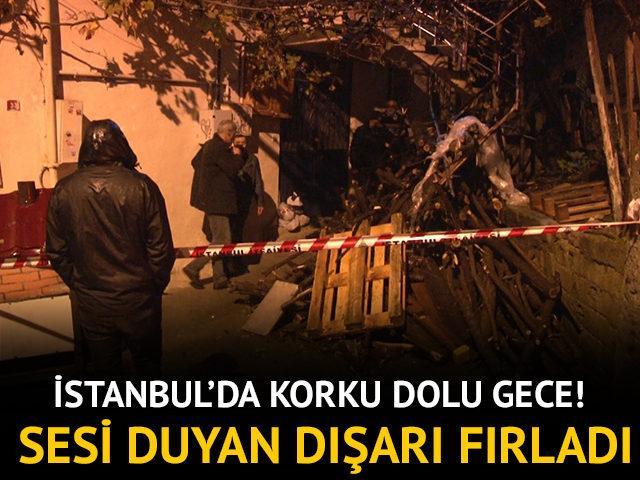 İstanbul'da korku dolu gece! Sesi duyan dışarı fırladı!