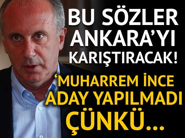 Bu sözler Ankara'yı karıştıracak! 'İnce aday yapılmadı çünkü...'