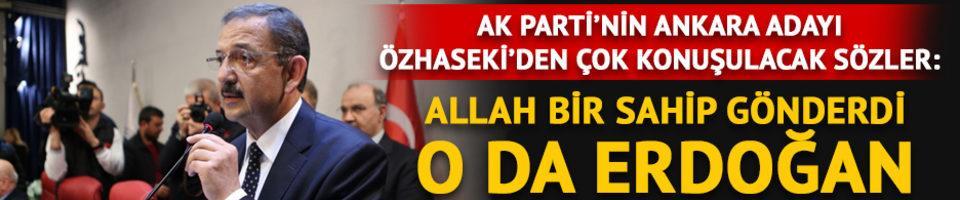 AK Parti'nin Ankara adayı Özhaseki'den çok konuşulacak sözler! 'Allah bir sahip gönderdi o da Erdoğan'