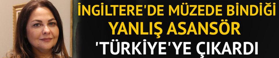 İngiltere'de müzede bindiği yanlış asansör 'Türkiye'ye çıkardı