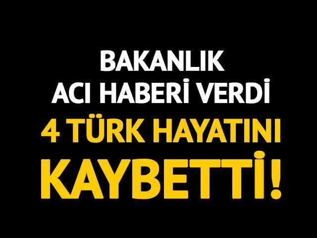 Bakanlık acı haberi verdi: 4 Türk hayatını kaybetti