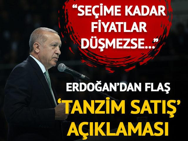 Erdoğan'dan flaş 'tanzim satış' açıklaması
