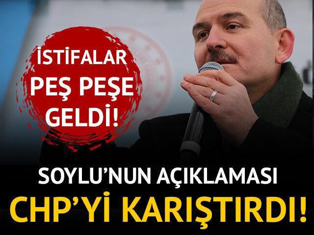 Soylu'nun açıklaması CHP'yi karıştırdı! İstifalar peş peşe geldi