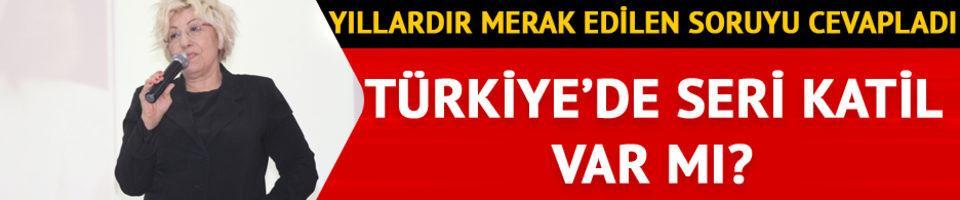 Yıllardır merak edilen soruyu cevapladı! Türkiye'de seri katil var mı?