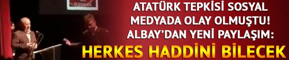 Atatürk tepkisi olay olmuştu! 'Herkes haddini bilecek!