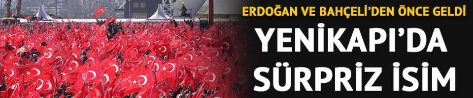 Sürpriz isim Yenikapı'da! Erdoğan ve Bahçeli'den önce geldi