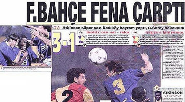 22 Ekim 1995   Fenerbahçe 3 - 1 Galatasaray - İlk yarım saatte hat-trick yapan Atkinson, Fenerbahçe'nin galibiyetinde başrolü üstlendi.