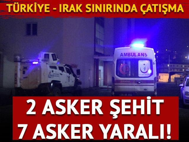 Türkiye - Irak sınırında çatışma! 2 asker şehit, 7 asker yaralı