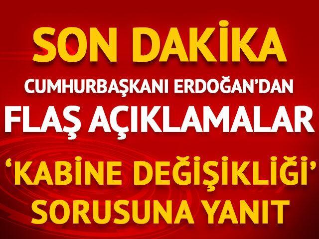 Cumhurbaşkanı Erdoğan'dan 'kabine değişikliği' sorusuna yanıt
