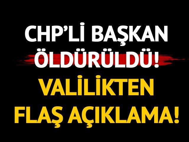 CHP'li başkan öldürüldü! Valilikten flaş açıklama!