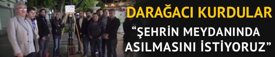 Darağacı kurdular! 'Şehrin meydanında asılmasını istiyoruz'