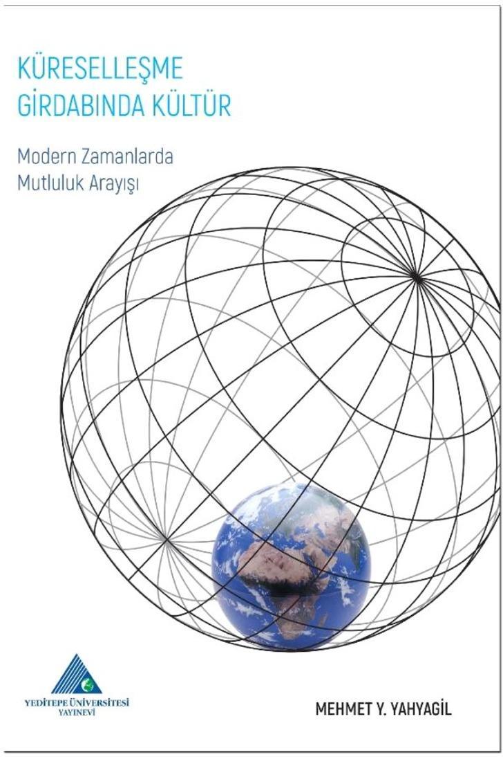 Prof. Dr. Mehmet Y. Yahyagil'in son kitabı Küreselleşme Girdabında Kültür: Modern Zamanlarda Mutluluk Arayışı üzerine söyleşi