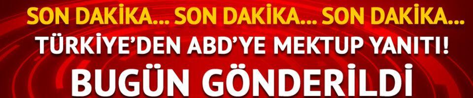 Son dakika: Türkiye'den ABD'nin mektubuna yanıt!