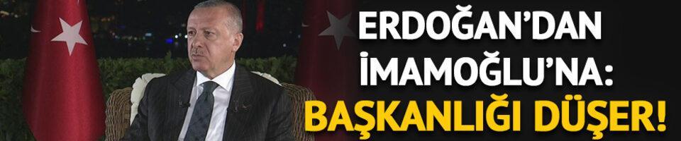 Cumhurbaşkanı Erdoğan'dan İmamoğlu'na: Başkanlığı düşer