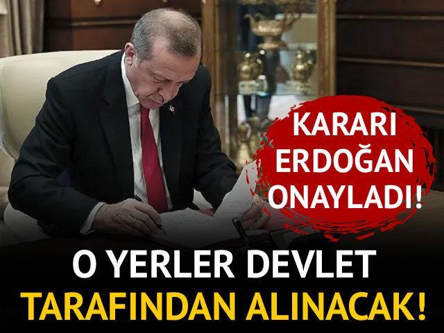 Erdoğan onayladı! O yerler devlet tarafından alınacak