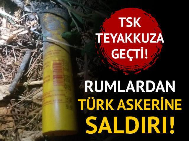 TSK teyakkuza geçti! Rumlardan Türk askerine saldırı!