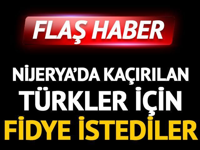 Nijerya'da kaçırılan 4 Türk için 44 bin dolar fidye istendi