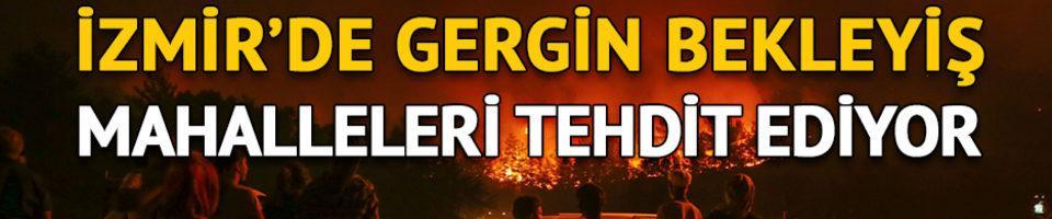 İzmir'de gergin bekleyiş: Mahalleleri tehdit ediyor
