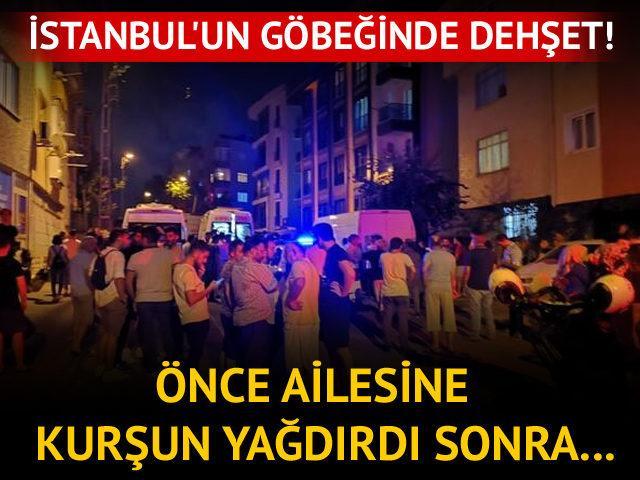 İstanbul'un göbeğinde dehşet! Önce ailesine kurşun yağdırdı sonra...