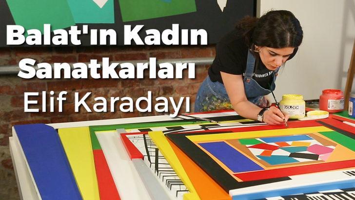 Balat'ın Kadın Sanatkarları: Ressam Elif Karadayı