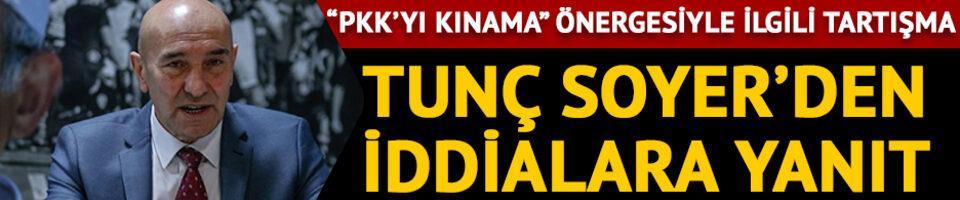 Tunç Soyer'den 'PKK'yı kınama önergesi reddedildi' iddialarına yanıt