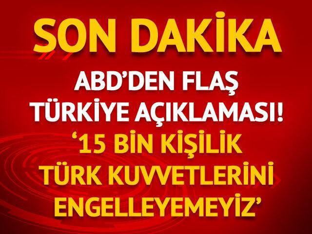 '15 bin kişilik Türk kuvvetlerini engelleyemeyiz'