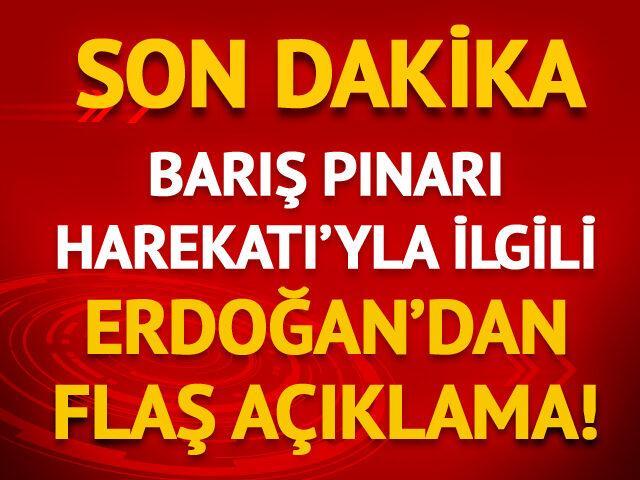 Barış Pınarı Harekatı'yla ilgili Erdoğan'dan flaş açıklama!