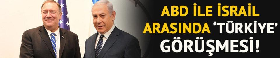 ABD ile İsrail arasında 'Türkiye' görüşmesi!