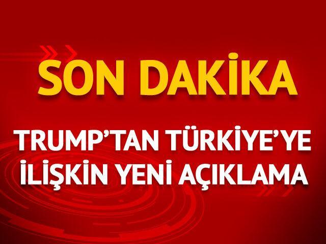 Trump'tan Türkiye'ye ilişkin yeni açıklama