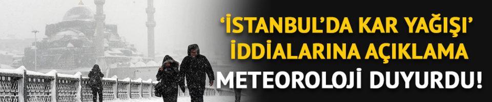 Meteoroloji duyurdu! 'İstanbul'da kar yağışı' iddialarına açıklama