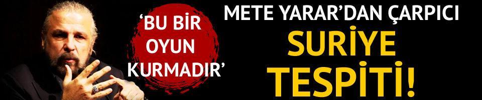 Mete Yarar'dan çarpıcı Suriye tespiti! 'Bu bir oyun kurmaktır'