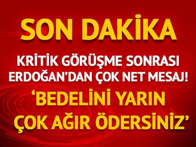 Erdoğan'dan net mesaj: Bedelini yarın çok ağır ödersiniz