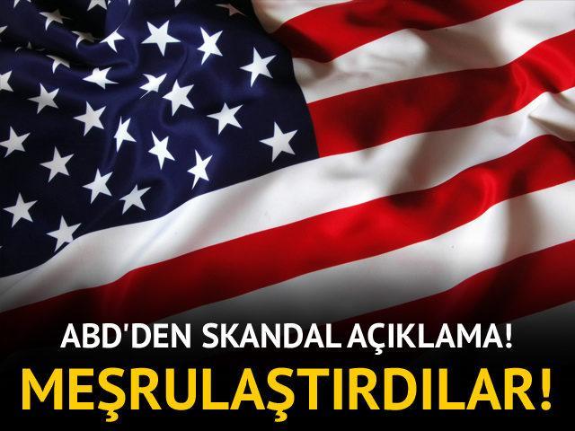 ABD'den skandal açıklama! Meşrulaştırdılar!