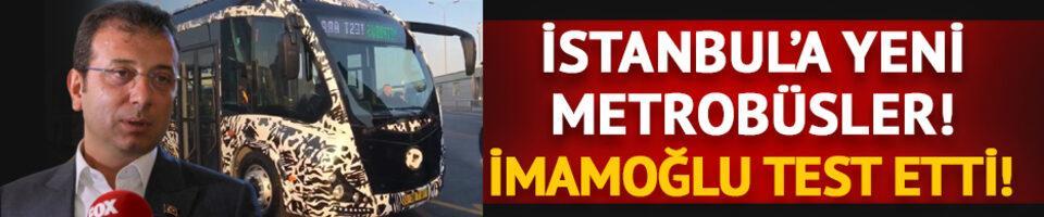 İstanbul'a yeni metrobüsler! İBB Başkanı İmamoğlu test etti