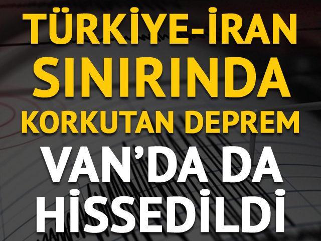 Türkiye-İran sınırında korkutan deprem! Van'da da hissedildi