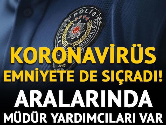 Koronavirüs polis teşkilatına da sıçradı!