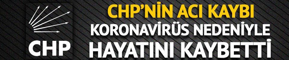 CHP'nin acı kaybı! Koronavirüsten hayatını kaybetti